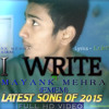 I WRITE - Mayank Mehra(EMEM)| Latest English songs 2015 | FULL VIDEO | Latest Punjabi songs 2015