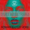 MIA - Double Bubble Trouble - Monikkr Bootleg Remix