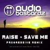 Raise - Save Me (Audio Bastardz Radio Mix)