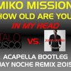 Miko Mission - How Old Are You Vs. In My Head ( Acapella Bootleg 2015 JayNoche)