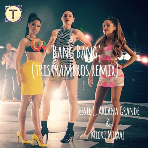 Jessie J - Bang Bang Feat. Ariana Grande & Nicki Minaj (tristrambros Remix)