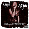 Dirt All By My Lonely * Miss Ayee *
