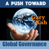 A PUSH TOWARD GLOBAL GOVERNANCE — GARY KAH Former Europe & Middle East Trade Specialist
