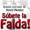 Robbie Moroder Ft. Henry Mendez - Subete La Falda (Juanca Santos Remix)
