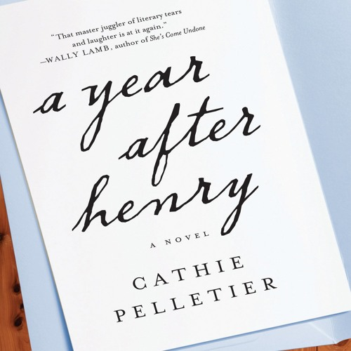 A YEAR AFTER HENRY By Cathie Pelletier, Read By Hillary Huber