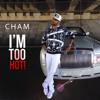 Cham - I'm Too Hot!