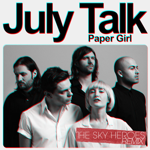 July Talk - Paper Girl (The Sky Heroes Remix)