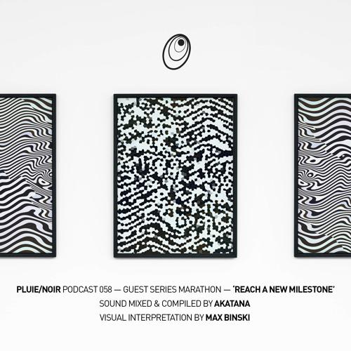 "Pluie/Noir Podcast 058 Guest Series - ""Reach A New Milestone"" by Akatana"