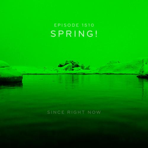 Episode 1510: Spring!