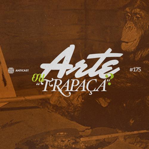 """AntiCast 175 – Arte ou """"Trapaça""""?"""