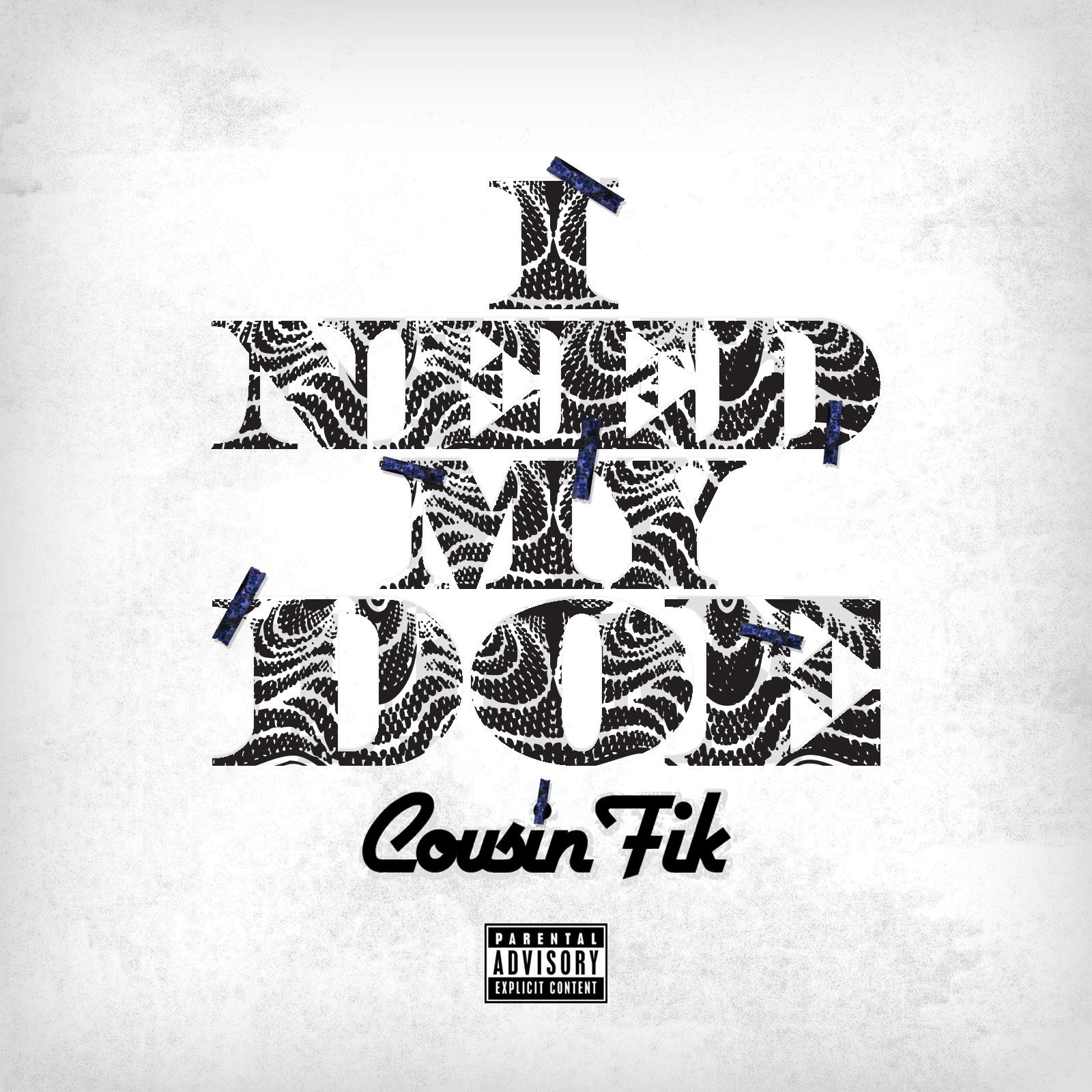 Cousin Fik - I Need My Doe [Thizzler.com]