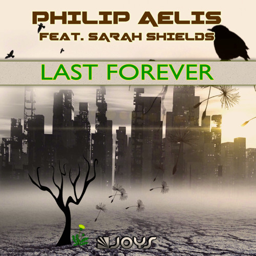 Philip Aelis Feat. Sarah Shield - Last Forever (Original Mix) [PREVIEW] OUT NOW ON ITUNES