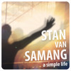 Stan Van Samang - A Simple Life