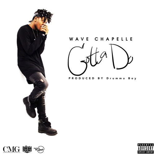 Wave Chapelle – Gotta Do (Prod By Drumma Boy)