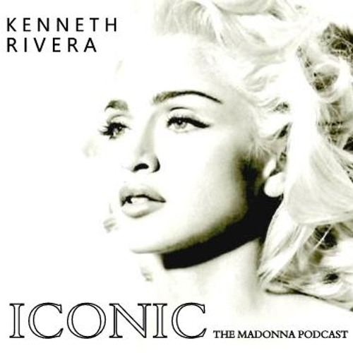 ICONIC: THE MADONNA PODCAST / MIXED SET BY DJ KENNETH RIVERA
