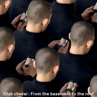Club Cheval - From The Basement To The Roof