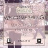 Welcome Spring (March 2015 Deep Mix)
