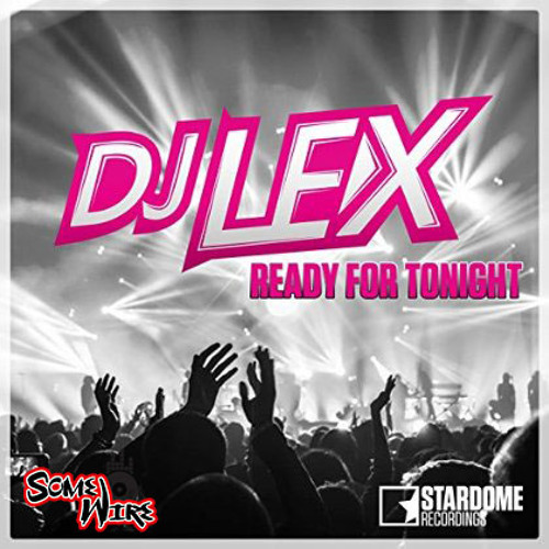 DJ LEX - Ready For Tonight (SomeWire Remix)