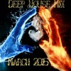 Deep House Mix March 2015