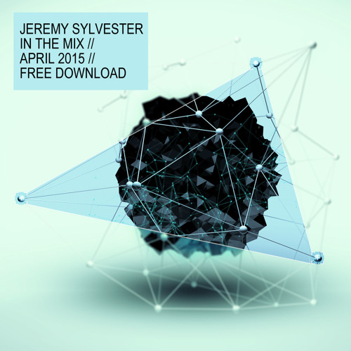 Jeremy Sylvester - In the Mix  // April 2015 // Free Download