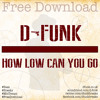 D-Funk - 'How Low Can You Go?' ***FREE DOWNLOAD***