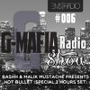 G-MAFIA RADIOSHOW #006 @EMS RADIO: Bashh & Malik Mustache Presents Hot Bullet (2 Hours Set)