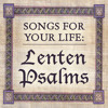 Songs for Your Life, Fifth Week of Lent: A Psalm of Belonging