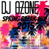 Spring Break Mix 2015 - DJ 0zone