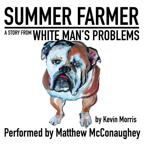 Summer Farmer by Kevin Morris, Performed by Matthew McConaughey