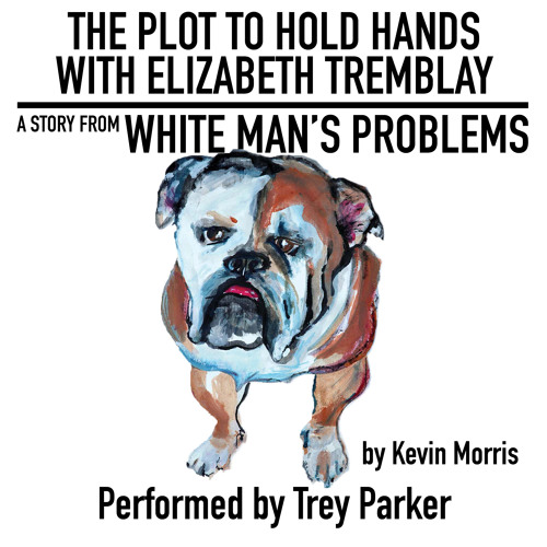The Plot To Hold Hands With Elizabeth Tremblay by Kevin Morris, Performed by Trey Parker