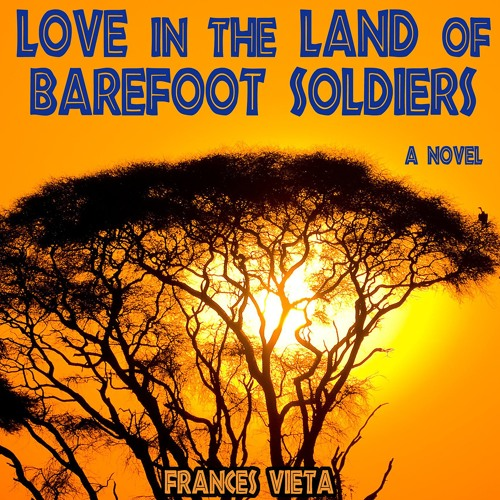 Love In The Land Of Barefoot Soldiers by Frances Vieta, Narrated by Robin Miles