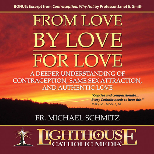 Fr. Michael Schmitz - From Love, By Love, For Love