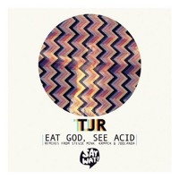 TJR - Eat God, See Acid (Stevie Mink Remix)