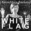 Dido - White Flag (AaronMora Bachata)