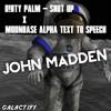 D!RTY PALM - Shut Up x Moonbase Alpha Text To Speech | John Madden