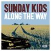 Sunday Kids - Along The Way