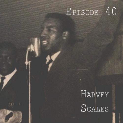 40: Harvey Scales