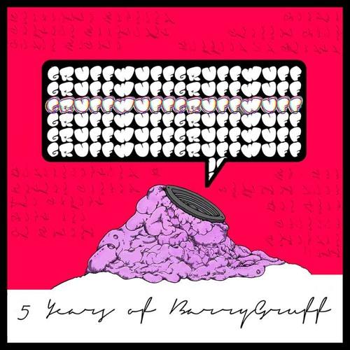 GruffWuff - Celebrating 5 Years of BarryGruff