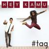 #Tag - Hey Kamu