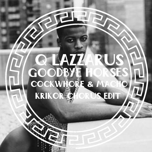 Q Lazzarus - Goodbye Horses (Cockwhore & Macho's Krikor Chorus Edit)
