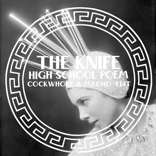 The Knife - High School Poem (Cockwhore & Macho Edit)