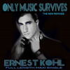 Only Music Survives by Ernest Köhl (production, mixing, masteing)