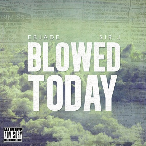 Blowed Today by Ebjade & Sir J Produced by Advance Beatz