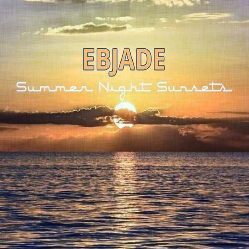 Summer Night Sunsets by EBJADE Produced by SJones The Producer