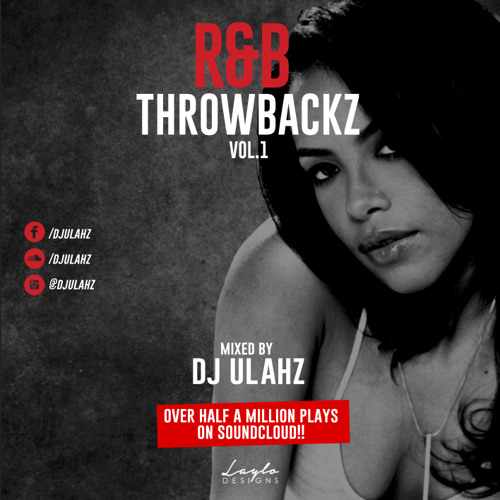 R&B THROWBACKZ VOL.1 NEW ACCOUNT >>> FOLLOW ME ON WWW.MIXCLOUD.COM/DJULAHZ