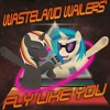 The Wasteland Wailers - Fly Like You Remix (feat. Brittany Church and Nowacking)