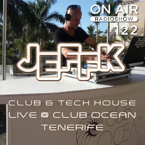 JEFFK - On Air Episode 122 (Live @ Tenerife - Club & Techhouse)