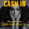 Cash In (Luther Riggs House Mix)
