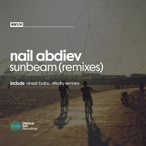Nail Abdiev - Sunbeam ( Remixes ) [ ESR230 ] OUT NOW