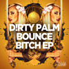 Dirty Palm - Bounce Bitch Ft. Treyy G - OUT NOW!